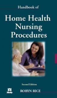 Handbook of Home Health Nursing Procedures - Rice