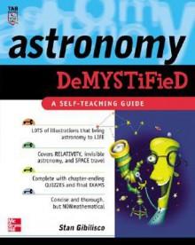Astronomy Demystified (Demystified) - Stan Gibilisco