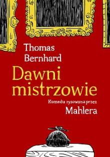 Dawni mistrzowie. Komedia rysowana przez Mahlera - Thomas Bernhard, Nicolas Mahler, Marek Kędzierski