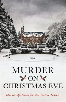 Murder On Christmas Eve: Classic Mysteries for the Festive Season - Ellis Peters,Margery Allingham,Various Authors,Ian Rankin,Val McDermid