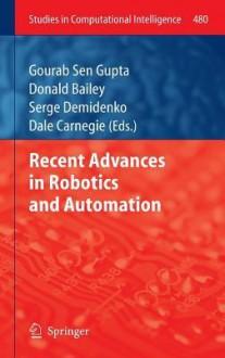 Recent Advances in Robotics and Automation - Gourab Sen Gupta, Donald Bailey, Serge Demidenko, Dale Carnegie