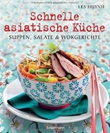 Schnelle asiatische Küche: Die besten Nudelrezepte für Suppen, Salate & Wokgerichte aus fernöstlichen Garküchen - Les Huynh