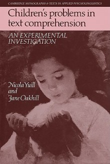 Children's Problems In Text Comprehension: An Experimental Investigation - Nicola Yuill, Jane Oakhill