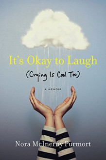 It's Okay to Laugh: (Crying Is Cool Too) - Nora McInerny Purmort