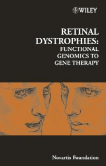 Retinal Dystrophies: Functional Genomics to Gene Therapy - Gregory Bock, Gerry Chader, Jamie A. Goode