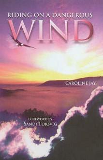 Riding On A Dangerous Wind - Caroline Jay