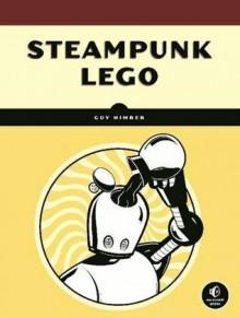 Steampunk LEGO - Guy Himber