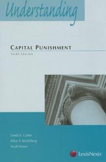Understanding Capital Punishment Law - Linda E. Carter