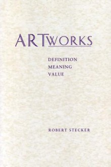 Artworks: Meaning, Definition, Value - Robert Stecker
