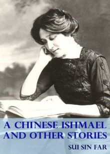 A Chinese Ishmael and Other Stories - Sui Sin Far