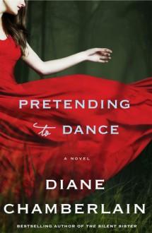 Pretending to Dance - Diane Chamberlain