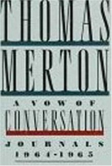 A Vow of Conversation: Journals, 1964-1965 - Thomas Merton