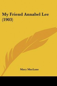 My Friend Annabel Lee (1903) - Mary MacLane