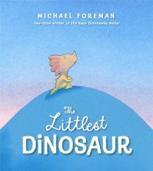 The Littlest Dinosaur - Michael Foreman