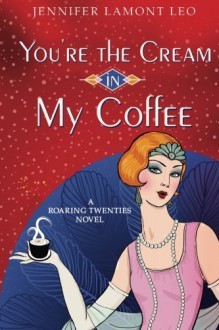 You're the Cream in My Coffee - Jennifer Lamont Leo