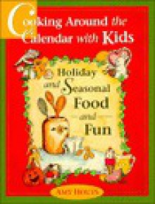 Cooking Around the Calendar with Kids: Holiday and Seasonal Food and Fun - Amy Houts, Terri Willson
