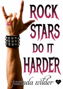 Rock Stars Do It Harder (Book 1) - Jasinda Wilder