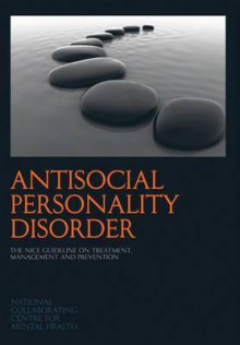 Antisocial Personality Disorder: The Nice Guideline On Treatment, Management And Prevention (National Clinical Practice Guideline) - Nccmh