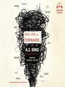 Still Life with Tornado - A.S. King,Karissa Vacker