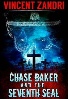 Chase Baker and the Seventh Seal (A Chase Baker Thriller Book 9) - Vincent Zandri