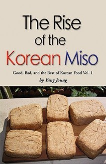 Rise Of The Korean Miso: Good, Bad, And The Best Of Korean Food Volume #1 - Yang Joung