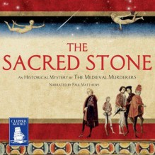 The Sacred Stone - Karen Maitland,Bernard Knight,Simon Beaufort,Ian Morson,The Medieval Murderers,Susanna Gregory,Philip Gooden