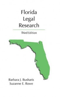 Florida Legal Research - Barbara J. Busharis, Suzanne E. Rowe