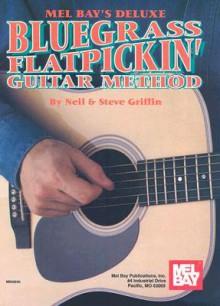 Mel Bay's Deluxe Bluegrass Flatpickin' Guitar Method - Neil Griffin, Steve Griffin
