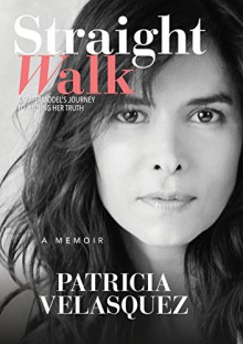 Straight Walk: A Supermodel's Journey to Finding Her Truth - Patricia Velasquez