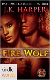 Dallas Fire & Rescue: Fire Wolf (Kindle Worlds Novella) (Black Mesa Wolves Book 0) - J.K. Harper