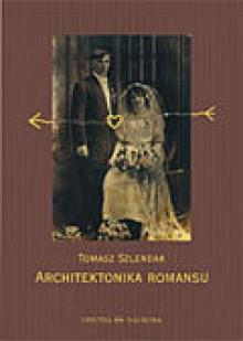 Architectonics of Romance - Tomasz Szlendak