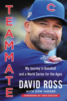 Teammate: My Journey in Baseball and a World Series for the Ages - Don Yaeger,David Ross,Theo Epstein