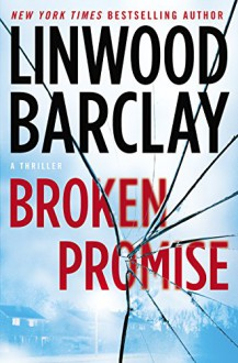 Broken Promise: A Thriller - Linwood Barclay