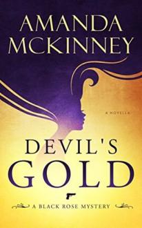 Devil's Gold: A Black Rose Mystery - Amanda McKinney