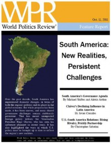 South America: New Realities, Persistent Challenges (World Politics Review Features) - Javier Corrales, Alexis Arthur, Politics Review, World, Christopher Sabatini, Michael Shifter