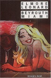 Beyrouth - Miami - Elmore Leonard
