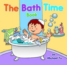 The Bath Time Book - Michael Yu, Rachel Yu