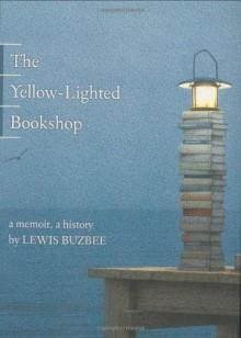 The Yellow-Lighted Bookshop - Lewis Buzbee