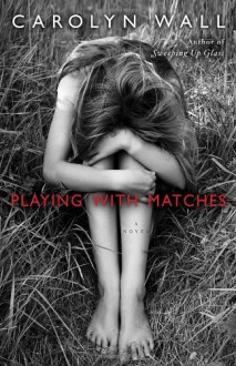 Playing with Matches: A Novel - Carolyn Wall