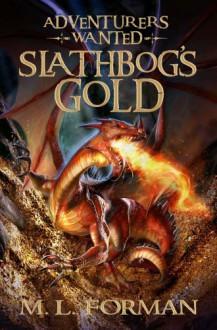 Slathbog's Gold - M.L. Forman