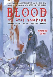 BLOOD The Last Vampire: Night of the Beasts - Mamoru Oshii, Camellia Nieh