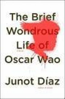 The Brief and Wondrous Life of Oscar Wao - Junot Diaz