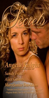 Secrets: Volume 6 - Angela Knight,MaryJanice Davidson,Alice Gaines,Sandy Fraser