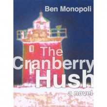 The Cranberry Hush - Ben Monopoli