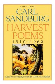 Harvest Poems: 1910-1960 - Carl Sandburg, Mark Van Doren