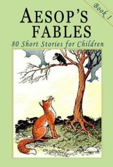 Aesop's Fables - Book 1: 80 Short Stories for Children - Illustrated - John Tenniel, Harrison Weir, Ernest Griset