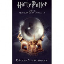 Harry Potter and the Methods of Rationality - Eliezer Yudkowsky