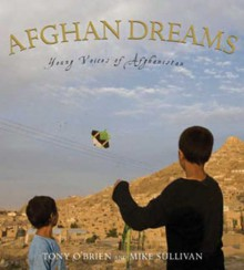 Afghan Dreams: Young Voices of Afghanistan - Tony O'Brien, Mike Sullivan, Michael P. Sullivan