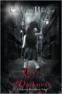 Love is Darkness - Caroline Hanson