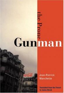 The Prone Gunman - Jean-Patrick Manchette, James Brook